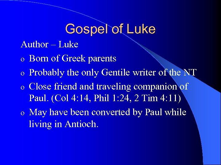 Gospel of Luke Author – Luke o Born of Greek parents o Probably the