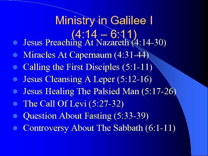 l l l l Ministry in Galilee I (4: 14 – 6: 11) Jesus