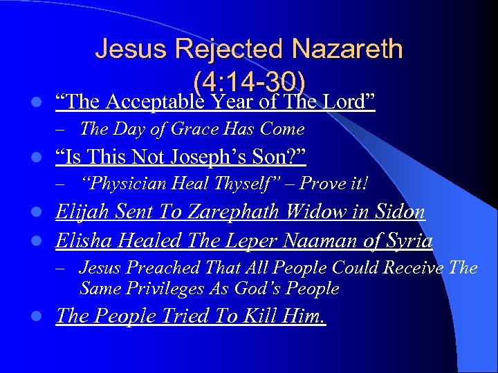 """l Jesus Rejected Nazareth (4: 14 -30) """"The Acceptable Year of The Lord"""" –"""