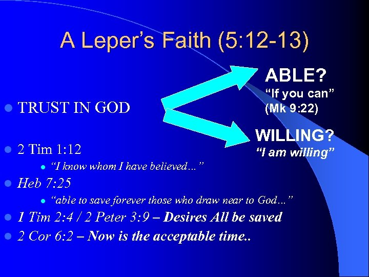 A Leper's Faith (5: 12 -13) ABLE? l TRUST IN GOD l 2 Tim