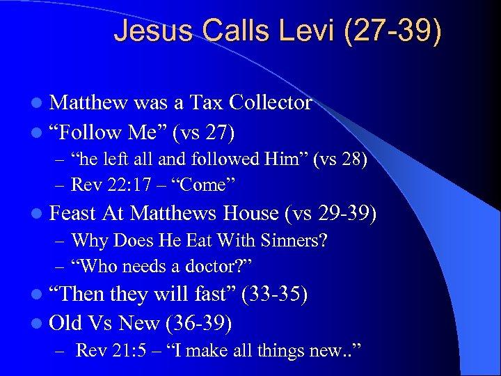 "Jesus Calls Levi (27 -39) l Matthew was a Tax Collector l ""Follow Me"""