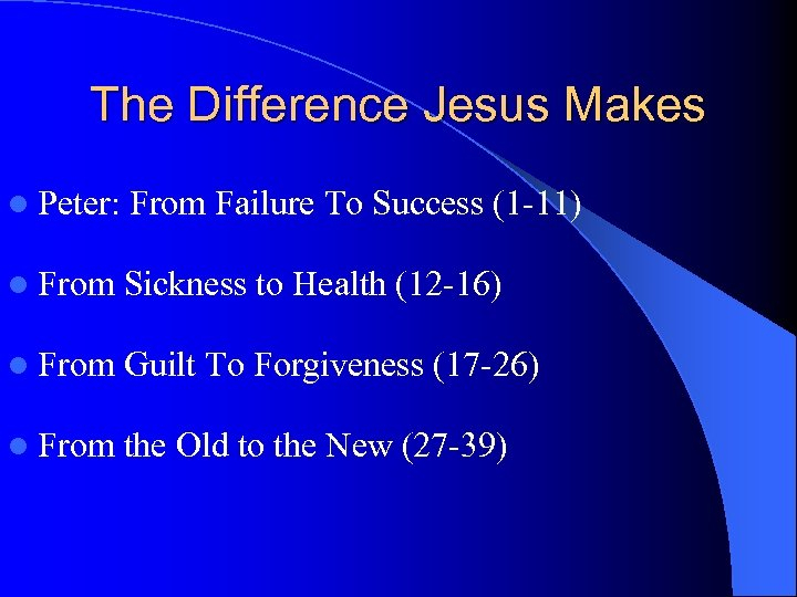 The Difference Jesus Makes l Peter: From Failure To Success (1 -11) l From