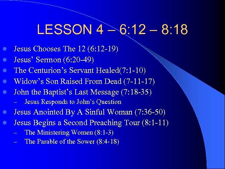 LESSON 4 – 6: 12 – 8: 18 l l l Jesus Chooses The