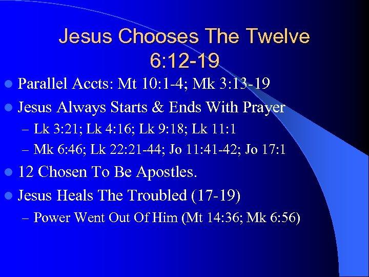 Jesus Chooses The Twelve 6: 12 -19 l Parallel Accts: Mt 10: 1 -4;