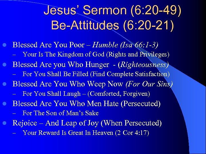 Jesus' Sermon (6: 20 -49) Be-Attitudes (6: 20 -21) l Blessed Are You Poor