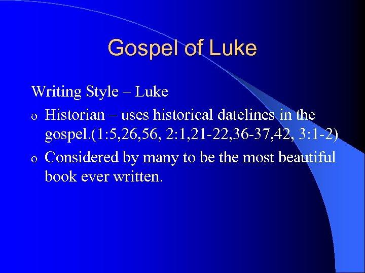 Gospel of Luke Writing Style – Luke o Historian – uses historical datelines in