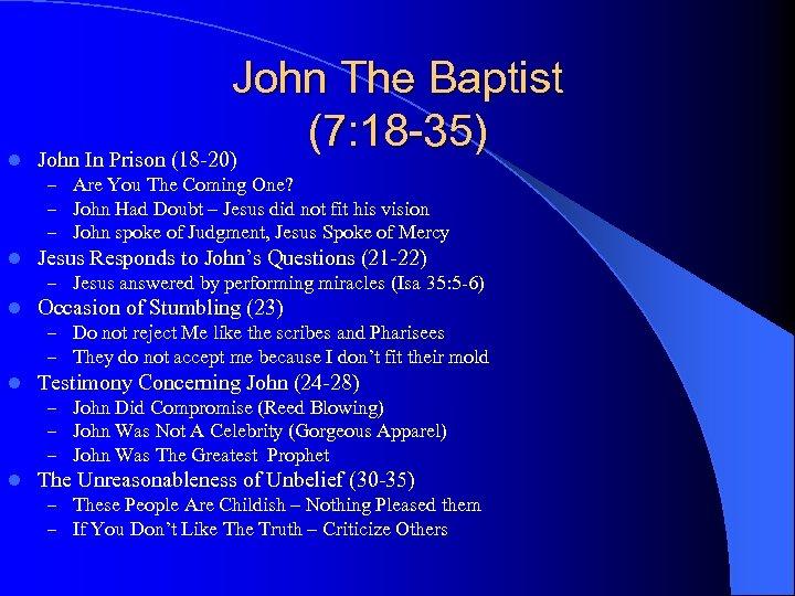 l John The Baptist (7: 18 -35) John In Prison (18 -20) – Are