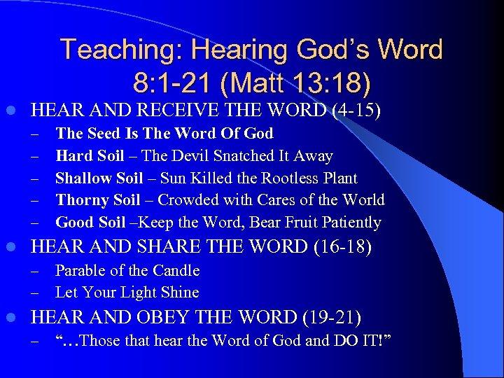 Teaching: Hearing God's Word 8: 1 -21 (Matt 13: 18) l HEAR AND RECEIVE
