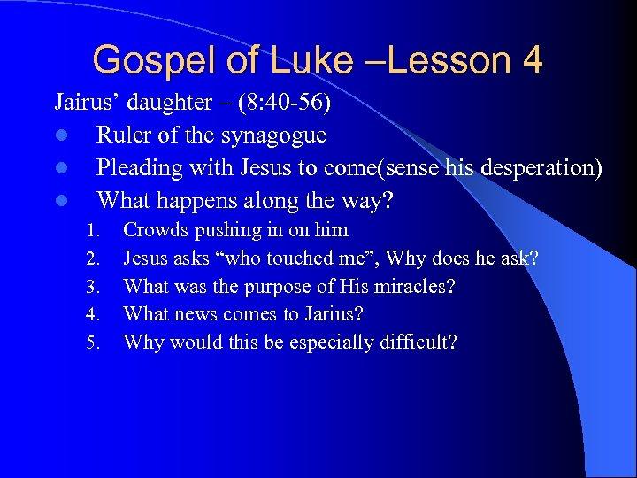 Gospel of Luke –Lesson 4 Jairus' daughter – (8: 40 -56) l Ruler of