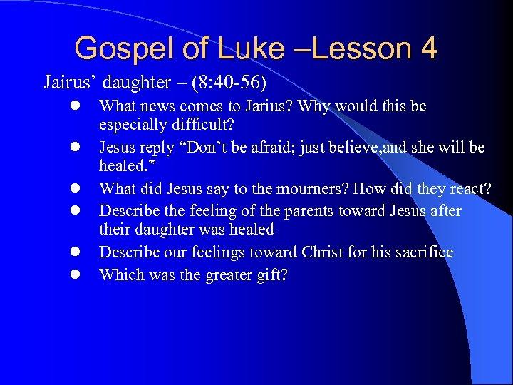 Gospel of Luke –Lesson 4 Jairus' daughter – (8: 40 -56) l l l