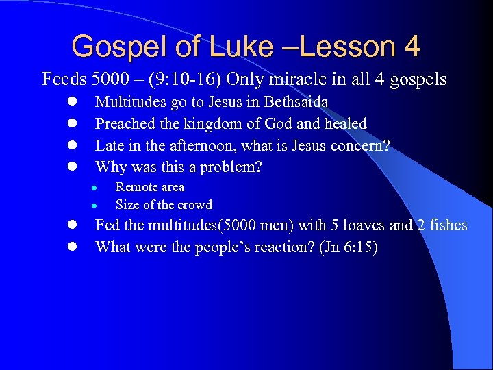 Gospel of Luke –Lesson 4 Feeds 5000 – (9: 10 -16) Only miracle in