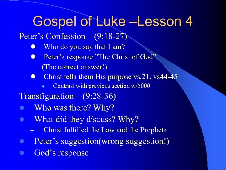 Gospel of Luke –Lesson 4 Peter's Confession – (9: 18 -27) Who do you