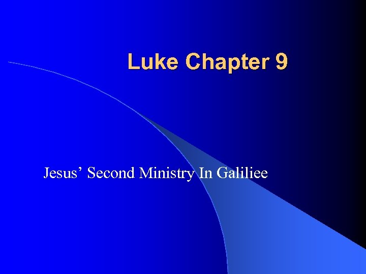 Luke Chapter 9 Jesus' Second Ministry In Galiliee