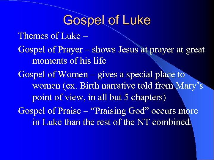 Gospel of Luke Themes of Luke – Gospel of Prayer – shows Jesus at