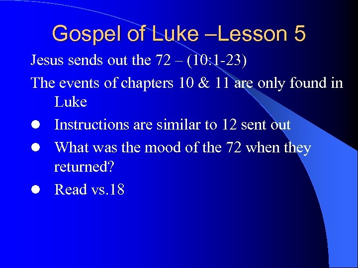 Gospel of Luke –Lesson 5 Jesus sends out the 72 – (10: 1 -23)