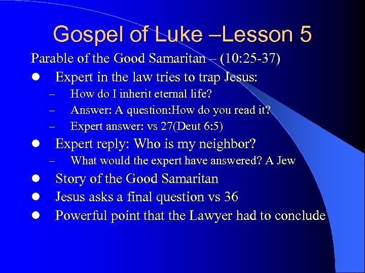 Gospel of Luke –Lesson 5 Parable of the Good Samaritan – (10: 25 -37)