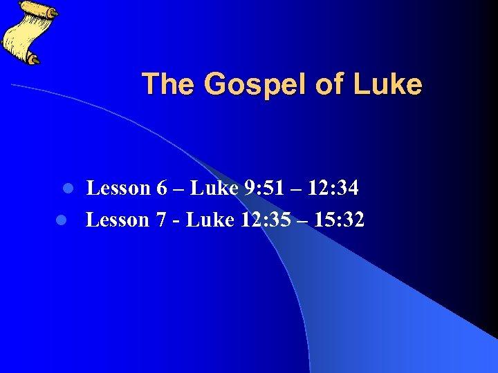 The Gospel of Luke Lesson 6 – Luke 9: 51 – 12: 34 l
