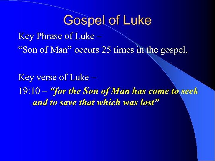 "Gospel of Luke Key Phrase of Luke – ""Son of Man"" occurs 25 times"