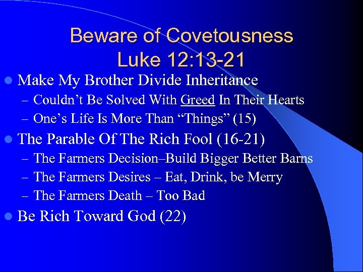 Beware of Covetousness Luke 12: 13 -21 l Make My Brother Divide Inheritance –
