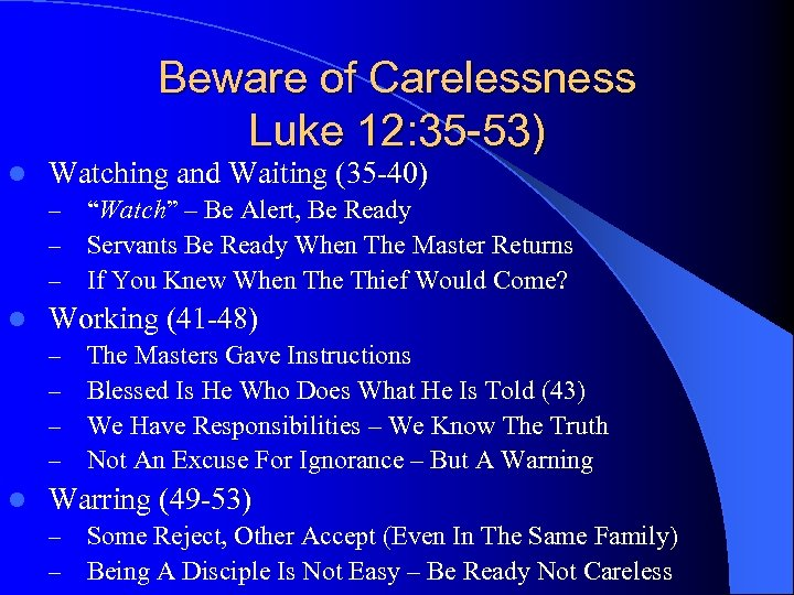 Beware of Carelessness Luke 12: 35 -53) l Watching and Waiting (35 -40) –