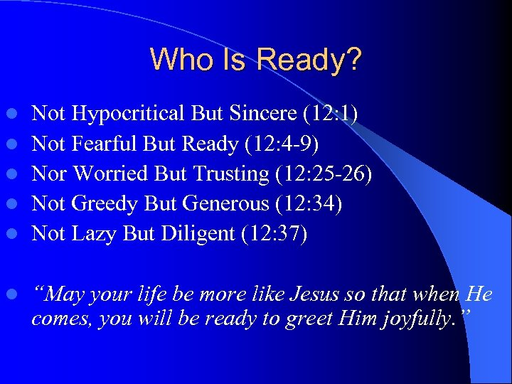Who Is Ready? l l l Not Hypocritical But Sincere (12: 1) Not Fearful