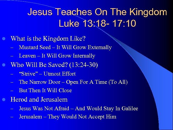Jesus Teaches On The Kingdom Luke 13: 18 - 17: 10 l What is