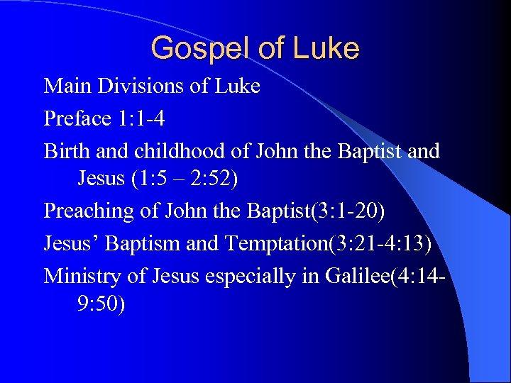 Gospel of Luke Main Divisions of Luke Preface 1: 1 -4 Birth and childhood