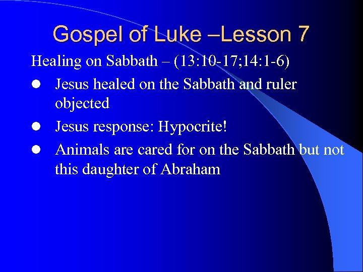 Gospel of Luke –Lesson 7 Healing on Sabbath – (13: 10 -17; 14: 1