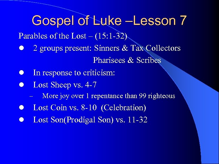 Gospel of Luke –Lesson 7 Parables of the Lost – (15: 1 -32) l