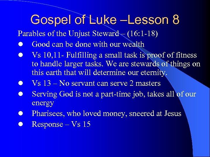 Gospel of Luke –Lesson 8 Parables of the Unjust Steward – (16: 1 -18)