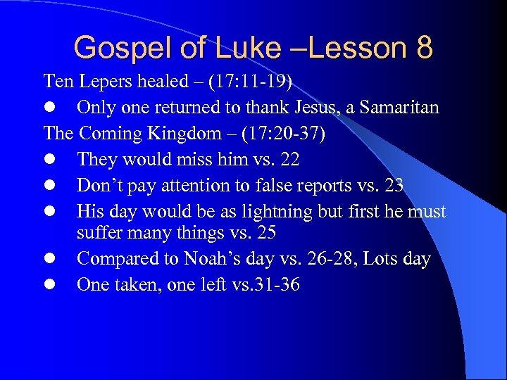 Gospel of Luke –Lesson 8 Ten Lepers healed – (17: 11 -19) l Only