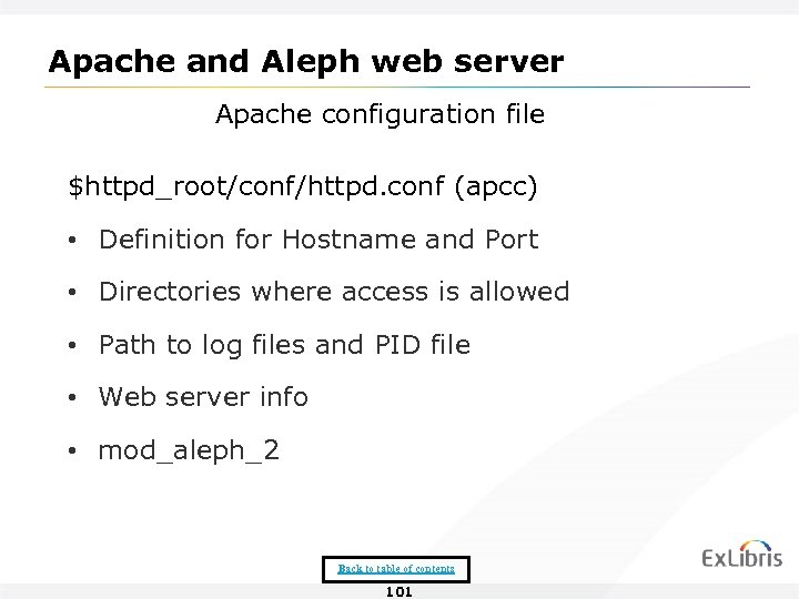Apache and Aleph web server Apache configuration file $httpd_root/conf/httpd. conf (apcc) • Definition for