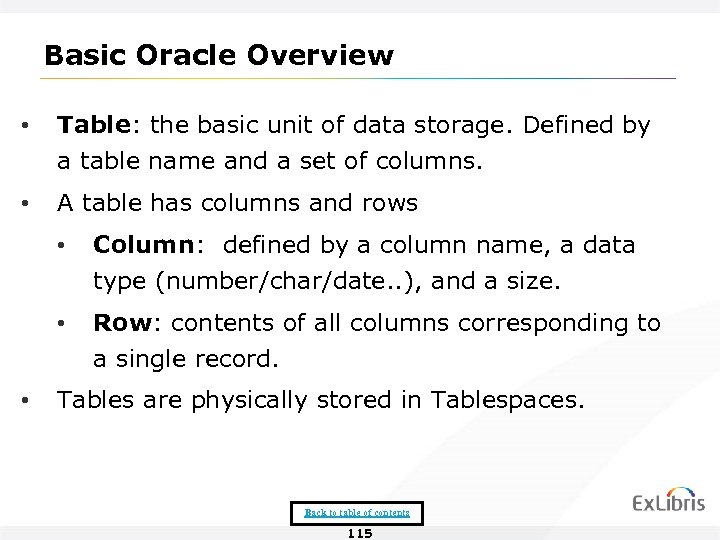 Basic Oracle Overview • Table: the basic unit of data storage. Defined by a