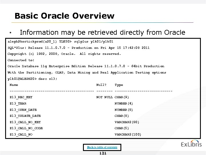 Basic Oracle Overview • Information may be retrieved directly from Oracle aleph@kortickprod(a 20_1) YLK