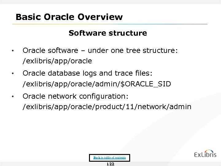 Basic Oracle Overview Software structure • Oracle software – under one tree structure: /exlibris/app/oracle