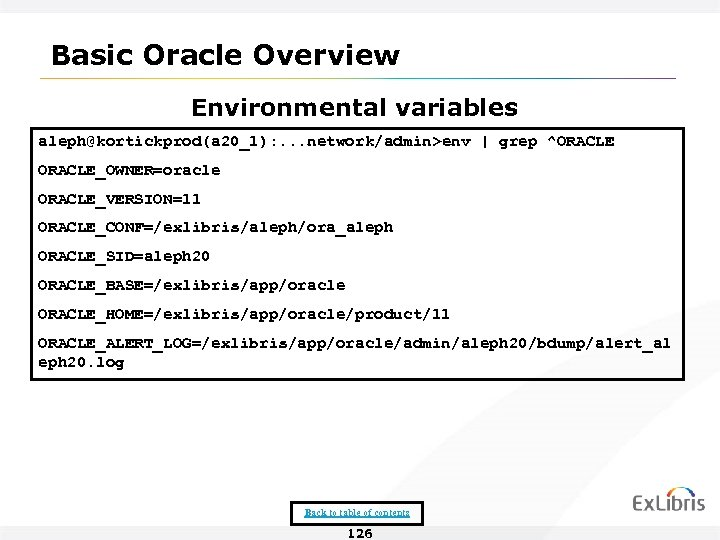 Basic Oracle Overview Environmental variables aleph@kortickprod(a 20_1): . . . network/admin>env | grep ^ORACLE_OWNER=oracle