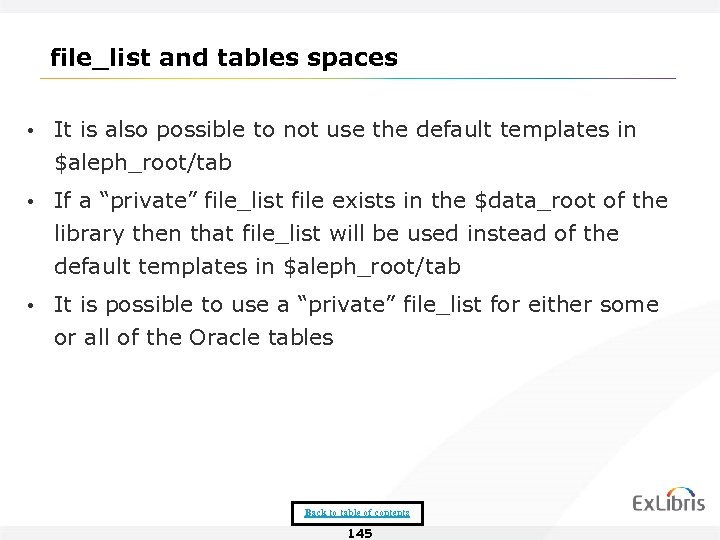 file_list and tables spaces • It is also possible to not use the default