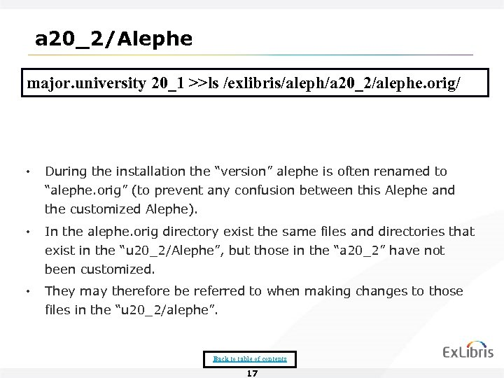 a 20_2/Alephe major. university 20_1 >>ls /exlibris/aleph/a 20_2/alephe. orig/ • During the installation the