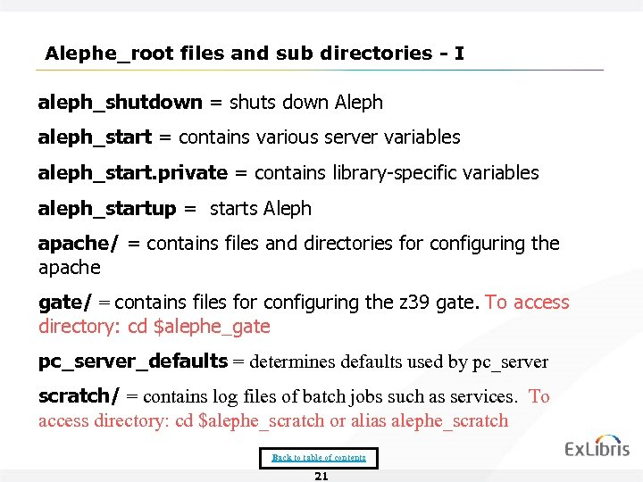 Alephe_root files and sub directories - I aleph_shutdown = shuts down Aleph aleph_start =