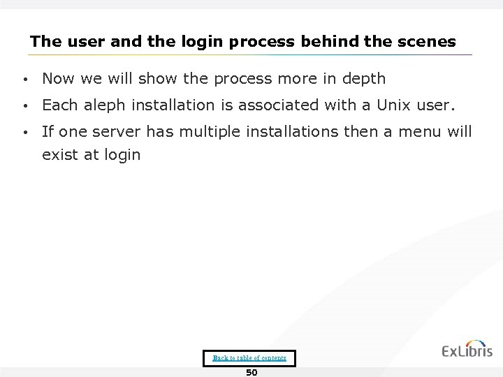 The user and the login process behind the scenes • Now we will show