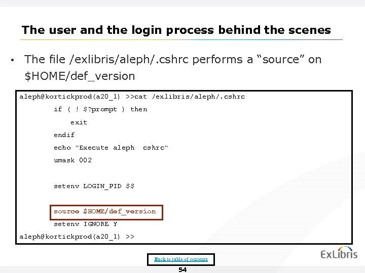 The user and the login process behind the scenes • The file /exlibris/aleph/. cshrc