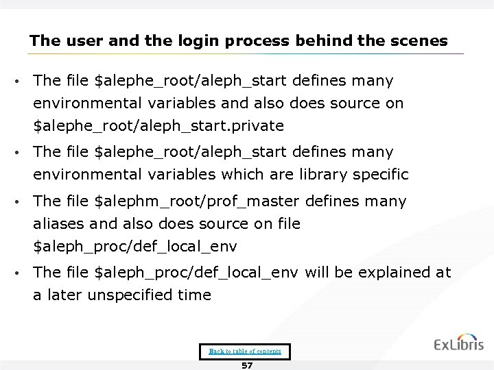 The user and the login process behind the scenes • The file $alephe_root/aleph_start defines