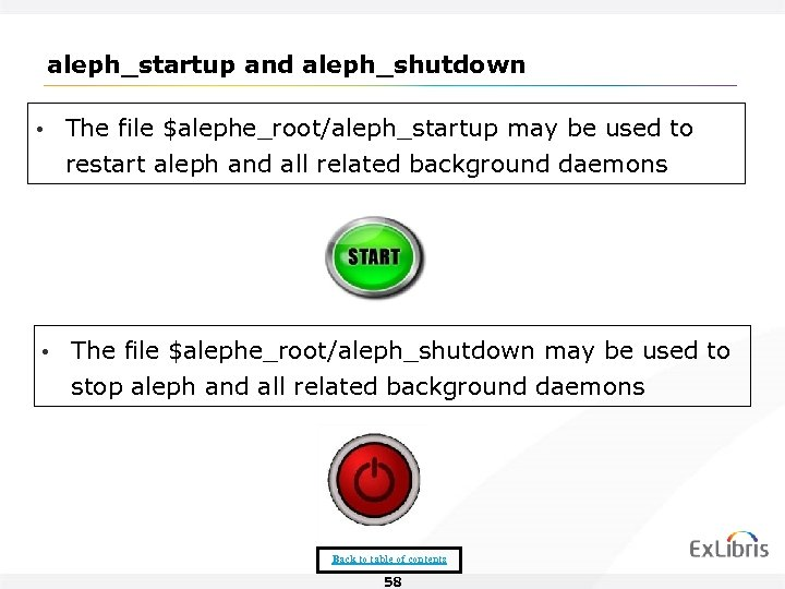 aleph_startup and aleph_shutdown • The file $alephe_root/aleph_startup may be used to restart aleph and