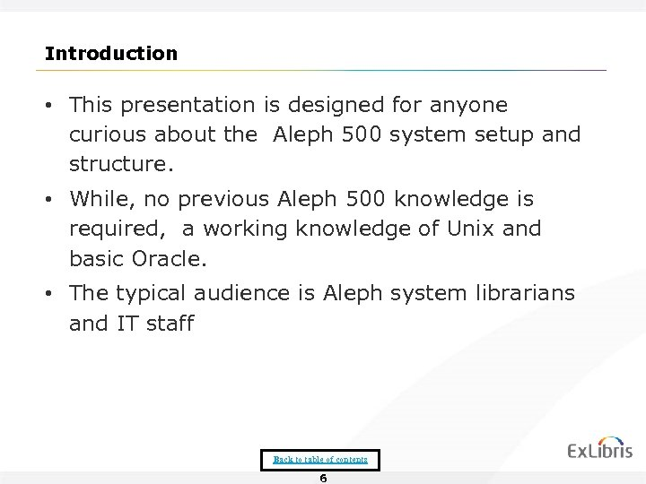 Introduction • This presentation is designed for anyone curious about the Aleph 500 system