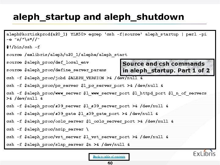 aleph_startup and aleph_shutdown aleph@kortickprod(a 20_1) YLK 50> egrep 'csh -f|source' aleph_startup | perl -pi