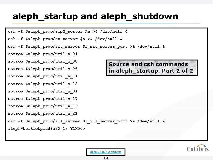 aleph_startup and aleph_shutdown csh -f $aleph_proc/sip 2_server $n >& /dev/null & csh -f $aleph_proc/sc_server