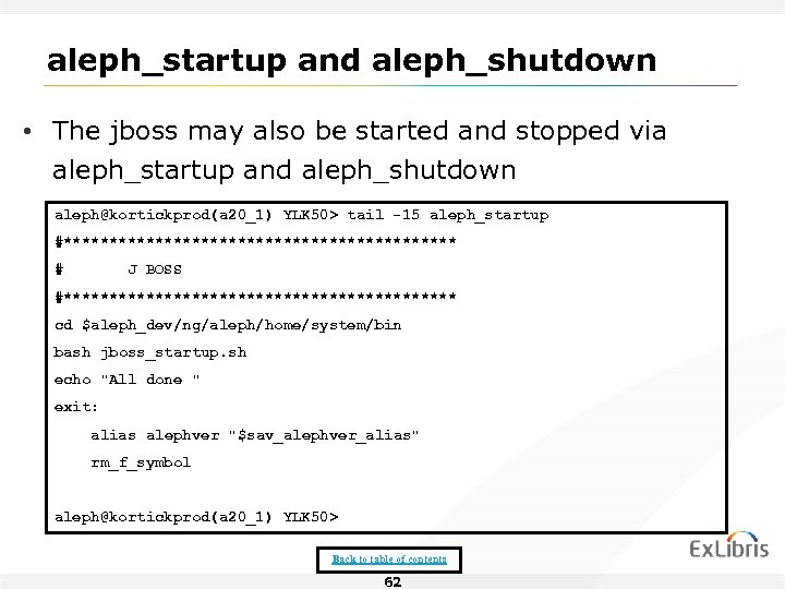 aleph_startup and aleph_shutdown • The jboss may also be started and stopped via aleph_startup