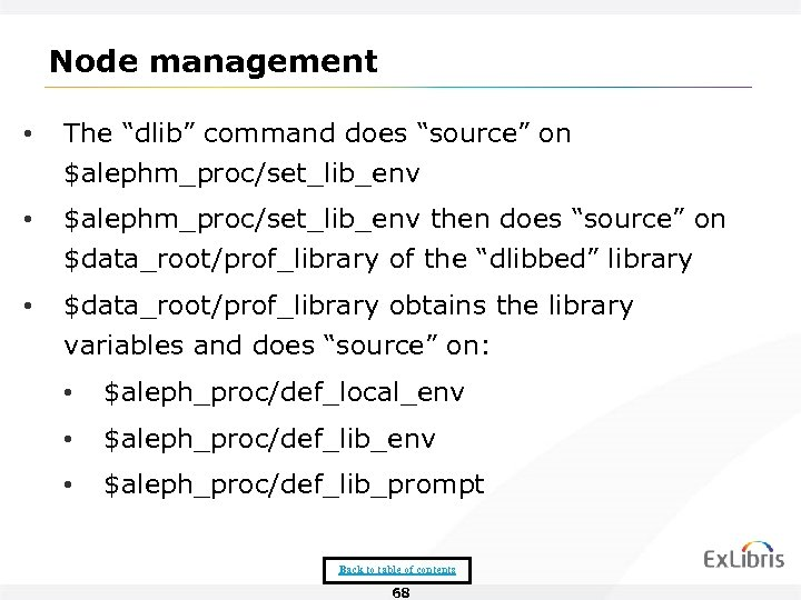 "Node management • The ""dlib"" command does ""source"" on $alephm_proc/set_lib_env • $alephm_proc/set_lib_env then does"