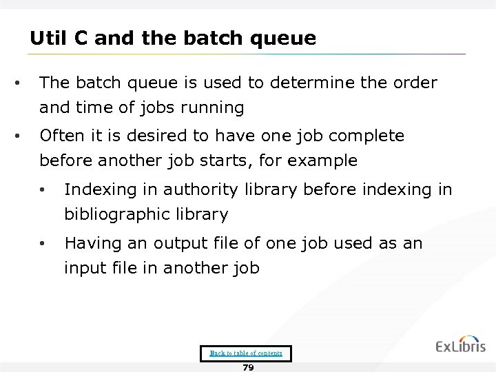 Util C and the batch queue • The batch queue is used to determine