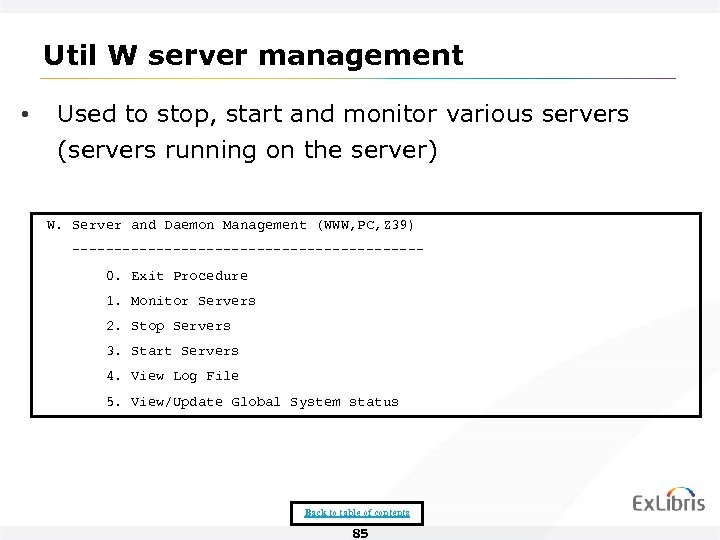 Util W server management • Used to stop, start and monitor various servers (servers